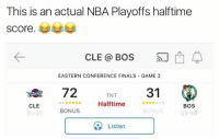 But is this real life? 😱😱😱: This is an actual NBA Playoffs halftime  score.  CLE BOS  EASTERN CONFERENCE FINALS GAME 2  TNT  31  72  Halftime  CLE  BOS  BONUS  BONUS  51-31  53-29  Listen But is this real life? 😱😱😱