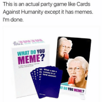 NEED 😩😩 abhahaha go follow my insta my dudes @cristaquintos: This is an actual party game like Cards  Against Humanity except it has memes  I'm done.  WHAT DO  YOU  wh When u see a  mma s thi in ur  bank account  AT DO YOU MEME? NEED 😩😩 abhahaha go follow my insta my dudes @cristaquintos