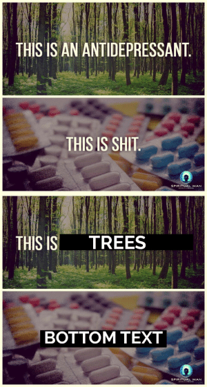 pand3mic-at-the-d1sco: littleflowr:  venusisfortransbians: I fixed it 👌  im gonna eat a fucking tree to cure my depression   Mmm, yes, delicious trees to cure my Low Serotonin levels : THIS IS AN ANTIDEPRESSANT.  THIS IS SHIT  SPIRITUAL MAN  ECOEA BUP MN   TREES  THIS IS  ВOTTOM ТEXT  SPIRITUAL MAN  ECOEA RU MN pand3mic-at-the-d1sco: littleflowr:  venusisfortransbians: I fixed it 👌  im gonna eat a fucking tree to cure my depression   Mmm, yes, delicious trees to cure my Low Serotonin levels