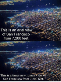 I want to see Comic Sans Francisco!  Source: UUUM: This is an arial view  of San Francisco  from 7,200 feet.  This is a times new roman view of  San Francisco from 7,200 feet. I want to see Comic Sans Francisco!  Source: UUUM