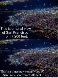 Bailey Jay, San Francisco, and Roman: This is an arial view  of San Francisco  from 7,200 feet.  This is a times new roman view of  San Francisco from 7,200 feet. Me irl