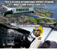 """Memes, 🤖, and Intern: THIS IS ATLANTA INTERNATIONAL AIRPORT SPEAKING,  WHATS YOUR STATUS FLIGHT12P""""  CNFL MEMEs via IG SCOTTCERJANCE  CANT TOUCHDOWN""""  AREAS"""