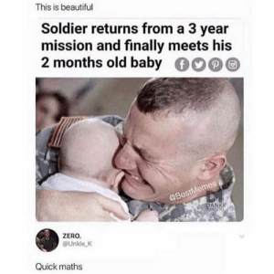 EMTIONAL: This is beautiful  Soldier returns from a 3 year  mission and finally meets his  2 months old baby  @Bes  ANK  ZERO  @Unkle K  Quick maths EMTIONAL