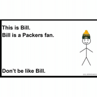 Detroit GoLions OnePride Packers PackersSuck GreenBay Bill Memes NFL: This is Bill.  Bill is a Packers fan.  Don't be like Bill.  PACKERS Detroit GoLions OnePride Packers PackersSuck GreenBay Bill Memes NFL