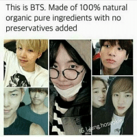 Their 100% organic bangtansonyeondan bangtanboys bangtan BTS btsmeme v Jungkook jhope Jimin jin suga rapmonster kpopexlikes kpop kpoplfl kpopf4f kpopfff bighit btsarmy btsf4f Korea kpopmemes kpopmeme: This is BTS. Made of 100% natural  organic pure ingredients with no  preservatives added  hoS Their 100% organic bangtansonyeondan bangtanboys bangtan BTS btsmeme v Jungkook jhope Jimin jin suga rapmonster kpopexlikes kpop kpoplfl kpopf4f kpopfff bighit btsarmy btsf4f Korea kpopmemes kpopmeme