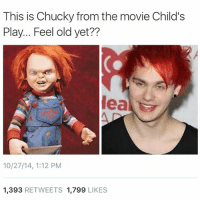OMFGGGGGGG: This is Chucky from the movie Child's  Play... Feel old yet??  Meal  10/27/14, 1:12 PM  1,393 RETWEETS 1.799  LIKES OMFGGGGGGG