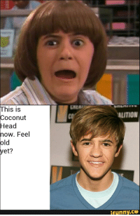 This is  Coconut  Head  now. Feel  old  yet?  ALITION  ifunny.CO