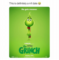 OMG HELLO: This is definitely a mf date  He gets meaner.  ILLUMINATION PRESENIS  Dr. Seuss  Ta  GRINCH  Holiday 2018  IN THEATERS AND R  AL D 3D OMG HELLO