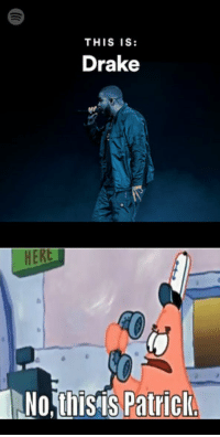 this is patrick: THIS IS:  Drake  HERE  No this is Patrick