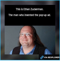 This is Ethan Zuckerman.  The man who invented the pop-up ad.  VIA BEXPLORER He should receive pop-ups on his glasses 😡  #Ded Snip