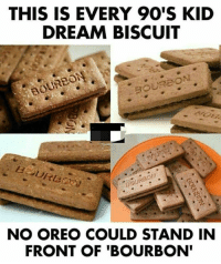 bourbon: THIS IS EVERY 90'S KID  DREAM BISCUIT  NO OREO COULD STAND IN  FRONT OF 'BOURBON'
