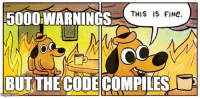 this is fine: THIS IS FINe.  5000WARNINGS  OC  BUT THECODE COMPILES this is fine
