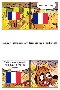 At least they were warm: THIS IS FINe.  French invasion of Russia in a nutshell  THAT'S oKAY,THINGS  ARe GOING TO 8e  OKAY At least they were warm