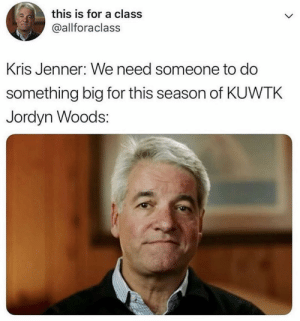 Kris Jenner, Devil, and Girl Memes: this is for a class  @allforaclass  Kris Jenner: We need someone to do  something big for this season of KUWTK  Jordyn Woods: The devil works hard but Kris Jenner works harder.