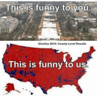 Memes, 🤖, and Daily Show: This is funny to you.  Election 2016: County-Level Results  This is funny to us True. 🔴🔵Want to see more? Check out my YouTube channel: Dylan's Daily Show🔵🔴 JOINT INSTAGRAM: @rightwingsavages Partners: 🇺🇸👍: @The_Typical_Liberal 🇺🇸💪@tomorrowsconservatives 🇺🇸 @DylansDailyShow 🇺🇸@Raised_Right_ 🇺🇸@conservative.female 😈 @too_savage_for_liberals 💪 @RightWingRoast 🇺🇸 @Conservative.American 🇺🇸 @Trumpmemz DonaldTrump Trump HillaryClinton MakeAmericaGreatAgain Conservative Republican Liberal Democrat Ccw247 MAGA Politics LiberalLogic Savage TooSavageForDemocrats Instagram Merica America PresidentTrump Funny True sotrue