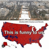 Memes, 🤖, and Right Wing: This is funny to you  Election 2016: County-Level Results  This is funny to us LIKE & TAG YOUR FRIENDS -------------------------LINK TO OUR SHIRTS IN MY BIO!!! ----------------- 🚨Partners🚨 😂@the_typical_liberal 🎙@too_savage_for_democrats 📣@the.conservative.patriot Follow me on twitter: iTweetRight Follow: @rightwingsavages Like us on Facebook: The Right-Wing Savages Follow my backup page @tomorrowsconservatives2 -------------------- conservative libertarian republican democrat gop liberals makeamericagreatagain trump liberallogic liberal constitution donaldtrump presidenttrump american 3percent patriotism maga usa merica america draintheswamp merica nationalism trumptrain politics patriot patriotic