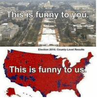 Memes, 🤖, and  Election 2016: This is funny to you  Election 2016: County-Level Results  This is funny to us 😆