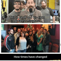 As a big achievement hunter -rooster teeth fan, this makes me happy: This is Geoff and his eight  greatest mistakes.  How times have changed As a big achievement hunter -rooster teeth fan, this makes me happy