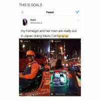 irl Mario Kart would be lit 🔥: THIS IS GOALS  Tweet  Dulci  @baeciana  my homegirl and her man are really out  in Japan doing Mario Cart  area 8h  0  134  MariCar  NGK  0  Write a message. irl Mario Kart would be lit 🔥