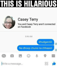 Hats off to whoever did this!: THIS IS HILARIOUS  Casey erry  You and Casey Terry aren't connected  on Facebook  8:46 AM  khudgarziiii  Na dhoop chune na chhaaon  Write a message... Hats off to whoever did this!