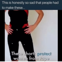 Memes, 🤖, and Led: This is honestly so sad that people had  to make these.  se shorts protect  women fro  rape The rape culture in this world just keeps getting worse and worse... that it's led to designers having to create under garments that lock away a woman's genitals