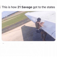 Funny, Lmao, and Savage: This is how 21 Savage got to the states Lmao
