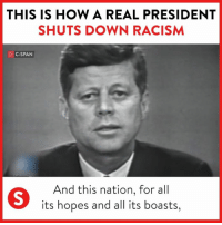 Racism, How, and President: THIS IS HOW A REAL PRESIDENT  SHUTS DOWN RACISM  C-SPAN  And this nation, for all  its hopes and all its boasts