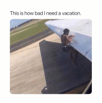 Vaca, where you at playa? 🧐🌴🤣: This is how bad I need a vacation. Vaca, where you at playa? 🧐🌴🤣