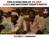 Match, Indianpeoplefacebook, and How: THIS IS HOW FANS OF MI, KXIP  & RCB ARE WATCHING TODAY'S MATCH  LAUGHING  #KkrVs.RR  M。回參/laughingcolours #KKRvRR