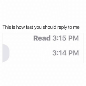 Dank Memes, How, and Fast: This is how fast you should reply to me  Read 3:15 PM  3:14 PM Right! 👍🏾💯💯💯💯