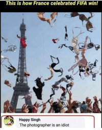 Fifa, Memes, and France: This is how France celebrated FIFA win!  Happy Singh  The photographer is an idiot Right on point via /r/memes https://ift.tt/2wob9Rg