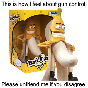 Head, Control, and How: This is how I feel about gun control.  |Head P  anana  E Wo Mat  BadGar  Please unfriend me if you disagree. https://t.co/0vIoxS28mJ