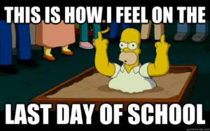 this is how i feel on the last day of school - simpsons - quickmeme: THIS IS HOW.I FEEL ON THE  LAST DAY OF SCHOOL  quickmeme.com this is how i feel on the last day of school - simpsons - quickmeme