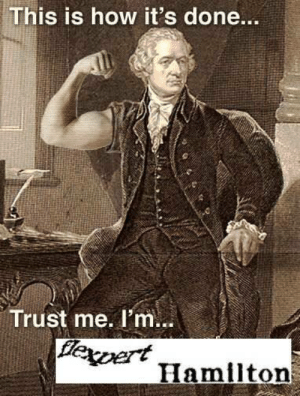 Funny, Tumblr, and Blog: This is how it's done..  Trust me. I'm...  dexert  Hamilton funny-history:Do you even lift?