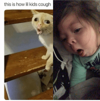 Memes, Kids, and Old: this is how lil kids cough Memes never lie, my one year old coughing.