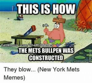Memes Of Ny Mets: THIS IS HOW  OD  facebookcom/TheMLEMemes  THE METS BULLPEN WAS  CONSTRUCTED  kmarnesor  They blo... (New York Mets  Memes) Memes Of Ny Mets