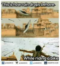 Twitter: BLB247 Snapchat : BELIKEBRO.COM belikebro sarcasm meme Follow @be.like.bro: This is how rain drops behave  While riding a bike  困@DESIFUN 증@DESIFUN @DESIFUN DESIFUN.COM Twitter: BLB247 Snapchat : BELIKEBRO.COM belikebro sarcasm meme Follow @be.like.bro