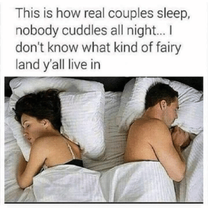 Memes, Live, and Sleep: This is how real couples sleep,  nobody cuddles all night...  don't know what kind of fairy  land y'all live in