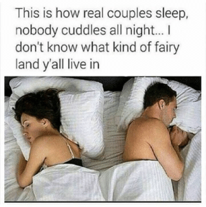 couples: This is how real couples sleep,  nobody cuddles all night...I  don't know what kind of fairy  land y'all live in