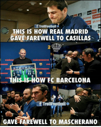 Barcelona, Memes, and Real Madrid: THIS IS HOW REAL MADRID  GAVE FAREWELL TO CASILLAS  2  #GRACIEy  MASCHE  IE  #GR  THIS-IS-HOW FC BARCELONA  MASCHE  TrollFootballo  GAVE FAREWELL TO MASCHERANO The difference...