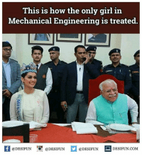 Be Like, Meme, and Memes: This is how the only girl in  Mechanical Engineering is treated.  KI@DESIFUN 1 @DESIFUN  @DESIFUN DESIFUN.COM Twitter: BLB247 Snapchat : BELIKEBRO.COM belikebro sarcasm meme Follow @be.like.bro