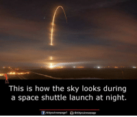 Memes, Space, and 🤖: This is how the sky looks during  a space shuttle launch at night.  团/didyouknowpagel  ǔ@didyouknowpage