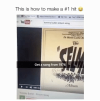 Martin, Memes, and youtube.com: This is how to make a #1 hit  O My Files.  A Top 5 EDM La  YouTube  tommy butler prison song  De Martin Lather Ki  Get a song from 1976  Album  Tommy Butler Prison Song Oh my word