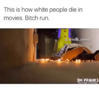 She's just rolling 😩😂 (Credit : dm pranks (YouTube) scary: This is how white people die in  movies. Bitch ru.  ig @insta comedy  DM PRANKS  YOUTU E CHANNEL She's just rolling 😩😂 (Credit : dm pranks (YouTube) scary