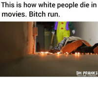 Bitch Movies And Prank This Is How White People Die In