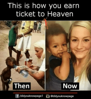 Heaven, Memes, and 🤖: This is how you earn  ticket to Heaven  Then  Now  团  /didyouknowpagel @didyouknowpage