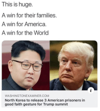 America, Memes, and North Korea: This is huge.  A win for their families.  A win for America.  A win for the World  WASHINGTONEXAMINER.COM  North Korea to release 3 American prisoners in  good faith gesture for Trump summit 🇺🇸🇺🇸 TheRaisedRight.com _________________________________________ Raised Right 5753 Hwy 85 North 2486 Crestview, Fl 32536 _________________________________________ Like my page? Make sure to check out and follow the my sponsor who helps keep it running! 🛠@texasrusticdecor_more🛠 Custom rustic wood working and carpentry! DM Erik for more information on furniture and decor for your home! --------------------