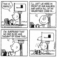 This strip was published on February 11, 1987. 📭💌: THIS IS  ILL JUST LIE HERE IN  PERFECT  FRONT OF OUR MAILBOX  VALENTINES COME IN  CO 1987 Unlted Feature Syndicate, inc  IM SURPRISED THAT  NO ONE ELSE HAS  THOU6HT OF DOING THIS. This strip was published on February 11, 1987. 📭💌