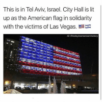 Lit, Memes, and Las Vegas: This is in Tel Aviv, Israel. City Hall is lit  up as the American flag in solidarity  with the victims of Las Vegas.  G @todayinamericanhistory That and the Eiffel Tower went dark tonight to honor the victims of Las Vegas and Marseille.