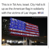 Lit, Memes, and Las Vegas: This is in Tel Aviv, Israel. City Hall is lit  up as the American flag in solidarity  with the victims of Las Vegas.  IG @todayinamericanhistory That and the Eiffel Tower went dark tonight to honor the victims of Las Vegas and Marseille. @militaryboot